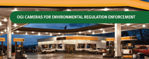 OGI CAMERAS FOR ENVIRONMENTAL REGULATION ENFORCEMENT